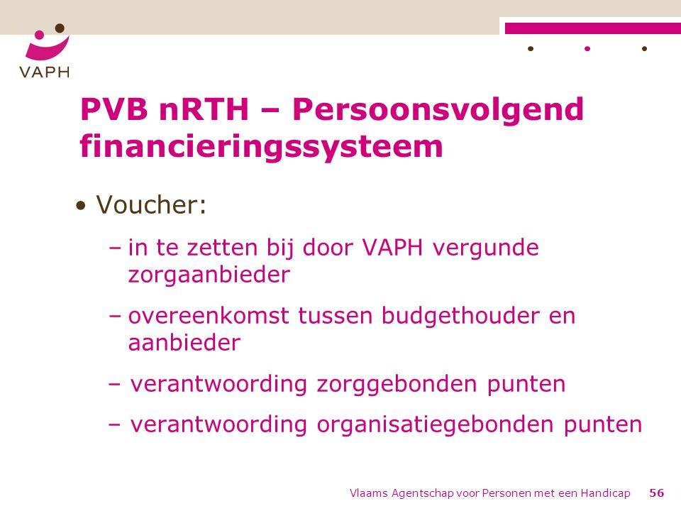 PVB nRTH – Persoonsvolgend financieringssysteem Voucher: –in te zetten bij door VAPH vergunde zorgaanbieder –overeenkomst tussen budgethouder en aanbi