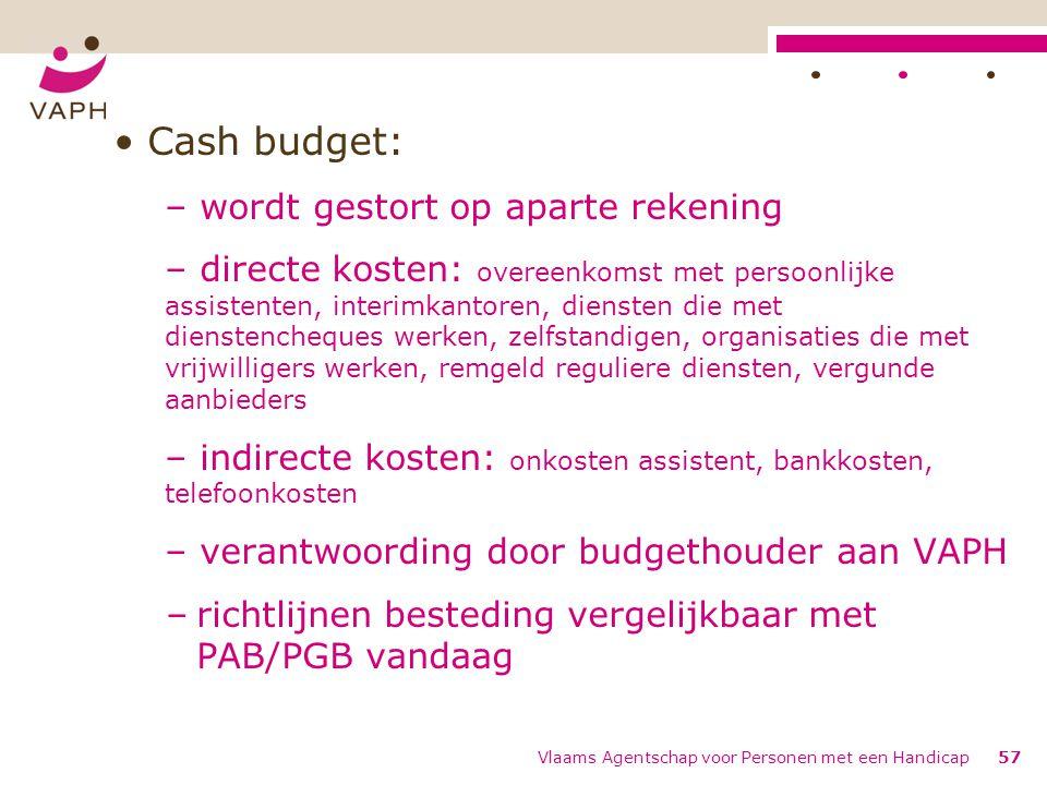 Cash budget: – wordt gestort op aparte rekening – directe kosten: overeenkomst met persoonlijke assistenten, interimkantoren, diensten die met dienste