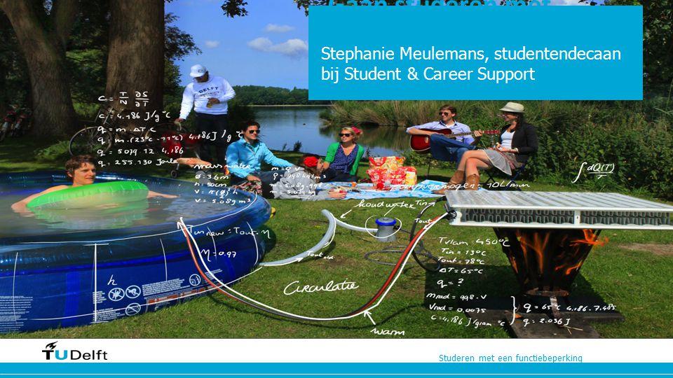 Studeren met een functiebeperking Gaan studeren met een functiebeperking Stephanie Meulemans, studentendecaan bij Student & Career Support