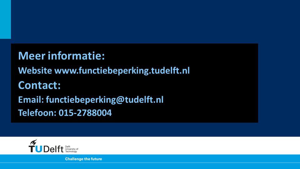 Meer informatie: Website www.functiebeperking.tudelft.nl Contact: Email: functiebeperking@tudelft.nl Telefoon: 015-2788004