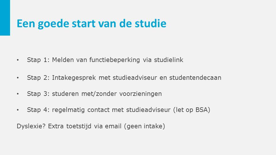 Een goede start van de studie Stap 1: Melden van functiebeperking via studielink Stap 2: Intakegesprek met studieadviseur en studentendecaan Stap 3: s