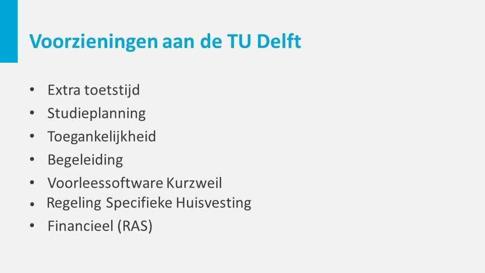 Voorzieningen aan de TU Delft Extra toetstijd Studieplanning Toegankelijkheid Begeleiding Voorleessoftware Kurzweil Regeling Specifieke Huisvesting Financieel (RAS)