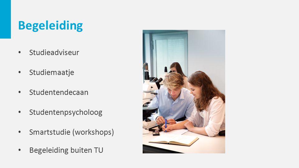 Begeleiding Studieadviseur Studiemaatje Studentendecaan Studentenpsycholoog Smartstudie (workshops) Begeleiding buiten TU