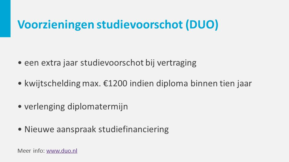 Voorzieningen studievoorschot (DUO) een extra jaar studievoorschot bij vertraging kwijtschelding max. €1200 indien diploma binnen tien jaar verlenging