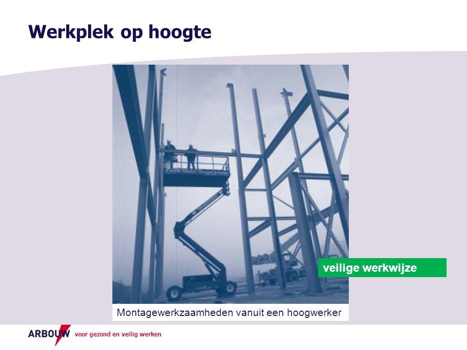 voor gezond en veilig werken Werkplek op hoogte veilige werkwijze Montagewerkzaamheden vanuit een hoogwerker