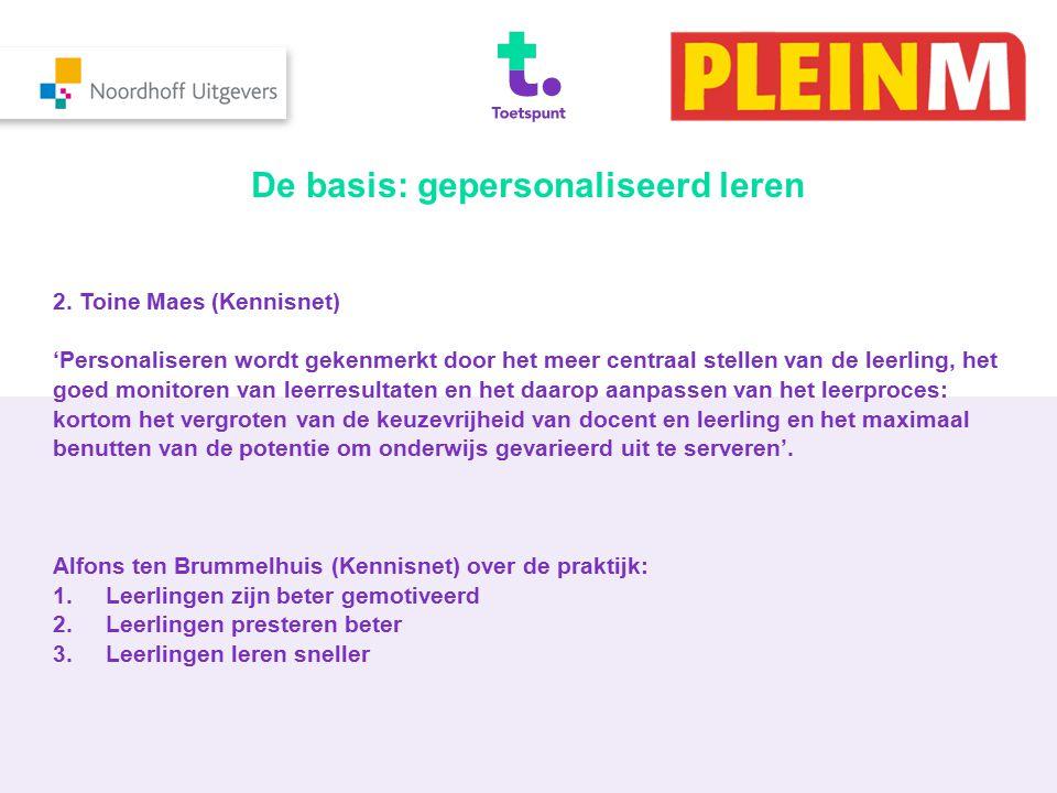 De basis: gepersonaliseerd leren 2. Toine Maes (Kennisnet) 'Personaliseren wordt gekenmerkt door het meer centraal stellen van de leerling, het goed m