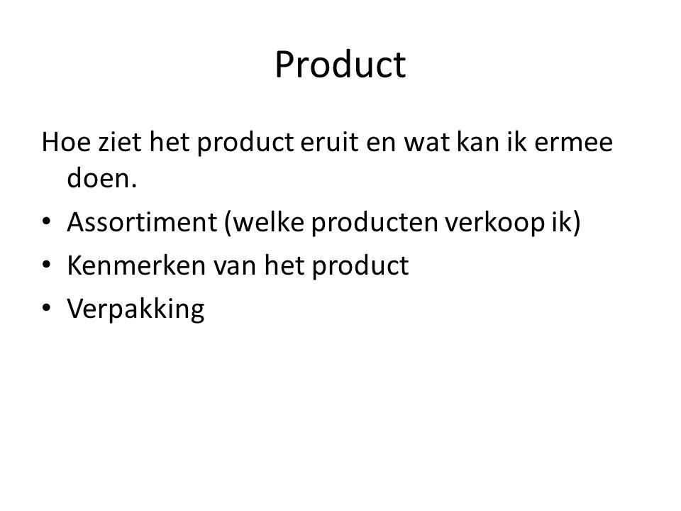 Product Hoe ziet het product eruit en wat kan ik ermee doen. Assortiment (welke producten verkoop ik) Kenmerken van het product Verpakking