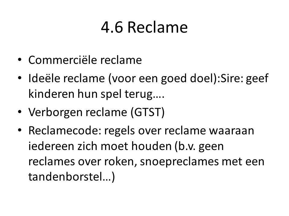 4.6 Reclame Commerciële reclame Ideële reclame (voor een goed doel):Sire: geef kinderen hun spel terug…. Verborgen reclame (GTST) Reclamecode: regels