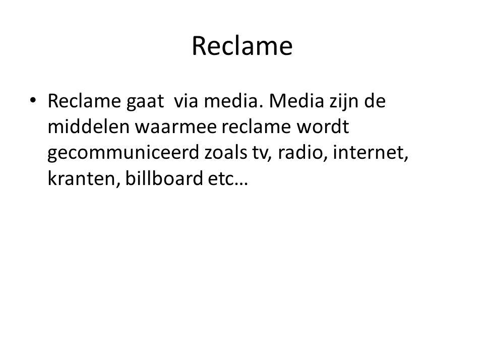 Reclame Reclame gaat via media. Media zijn de middelen waarmee reclame wordt gecommuniceerd zoals tv, radio, internet, kranten, billboard etc…