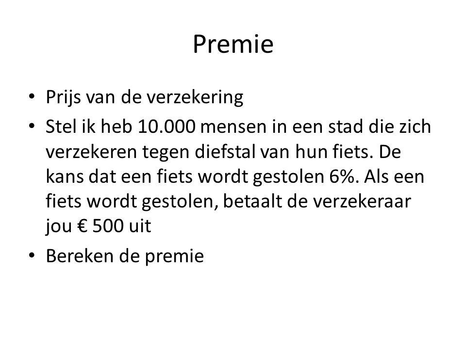 Premie Prijs van de verzekering Stel ik heb 10.000 mensen in een stad die zich verzekeren tegen diefstal van hun fiets. De kans dat een fiets wordt ge