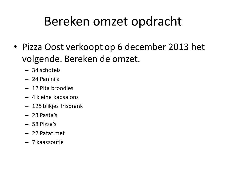 Bereken omzet opdracht Pizza Oost verkoopt op 6 december 2013 het volgende. Bereken de omzet. – 34 schotels – 24 Panini's – 12 Pita broodjes – 4 klein