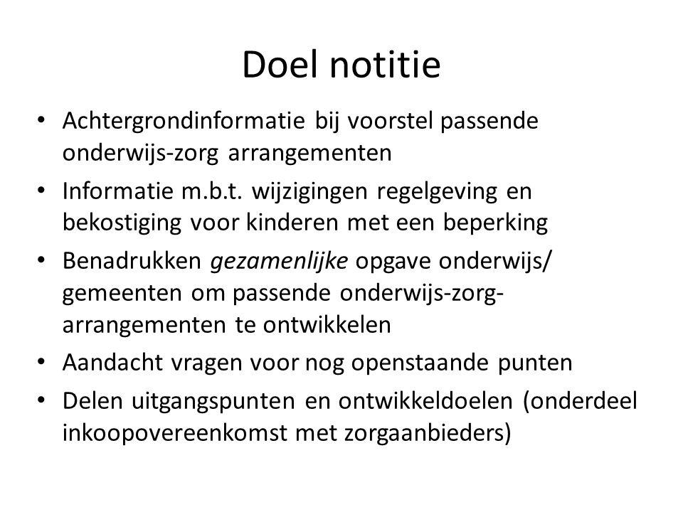 Doel notitie Achtergrondinformatie bij voorstel passende onderwijs-zorg arrangementen Informatie m.b.t. wijzigingen regelgeving en bekostiging voor ki