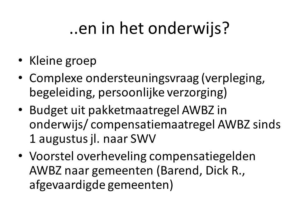 ..en in het onderwijs? Kleine groep Complexe ondersteuningsvraag (verpleging, begeleiding, persoonlijke verzorging) Budget uit pakketmaatregel AWBZ in