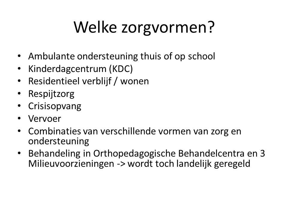 Welke zorgvormen? Ambulante ondersteuning thuis of op school Kinderdagcentrum (KDC) Residentieel verblijf / wonen Respijtzorg Crisisopvang Vervoer Com