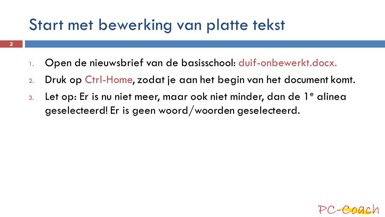 Start met bewerking van platte tekst 1. Open de nieuwsbrief van de basisschool: duif-onbewerkt.docx. 2. Druk op Ctrl-Home, zodat je aan het begin van