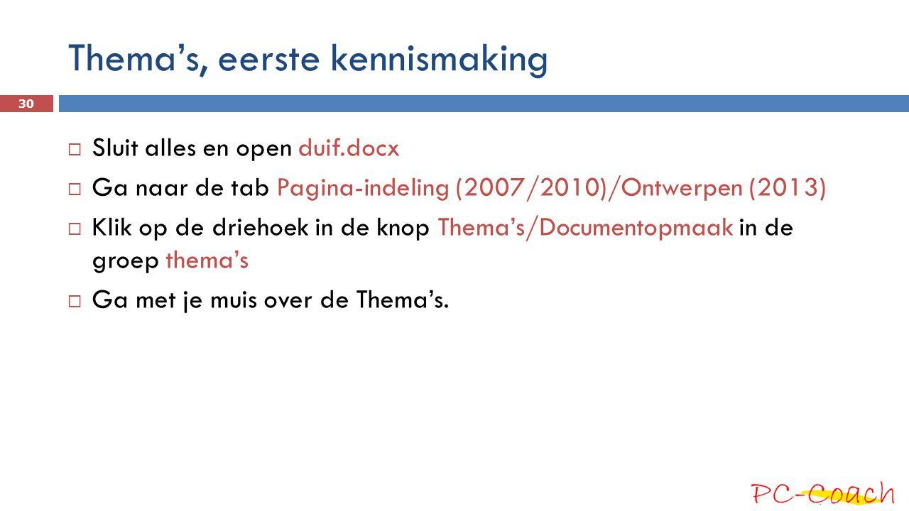 Thema's, eerste kennismaking 30  Sluit alles en open duif.docx  Ga naar de tab Pagina-indeling (2007/2010)/Ontwerpen (2013)  Klik op de driehoek in