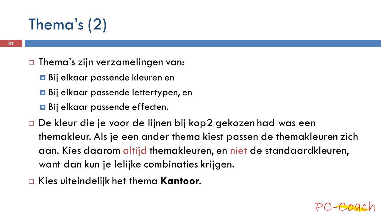 Thema's (2) 31  Thema's zijn verzamelingen van:  Bij elkaar passende kleuren en  Bij elkaar passende lettertypen, en  Bij elkaar passende effecten