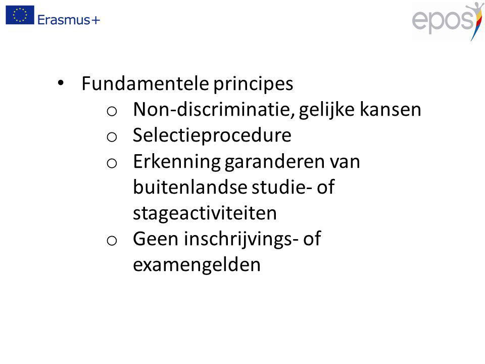 Fundamentele principes o Non-discriminatie, gelijke kansen o Selectieprocedure o Erkenning garanderen van buitenlandse studie- of stageactiviteiten o Geen inschrijvings- of examengelden