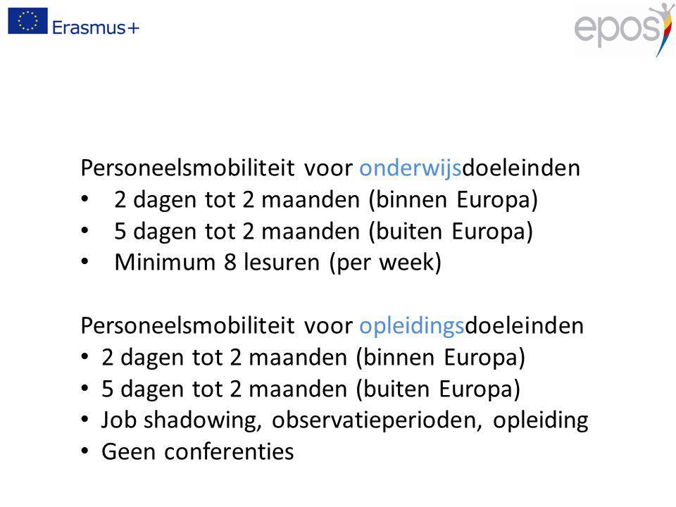 Personeelsmobiliteit voor onderwijsdoeleinden 2 dagen tot 2 maanden (binnen Europa) 5 dagen tot 2 maanden (buiten Europa) Minimum 8 lesuren (per week)