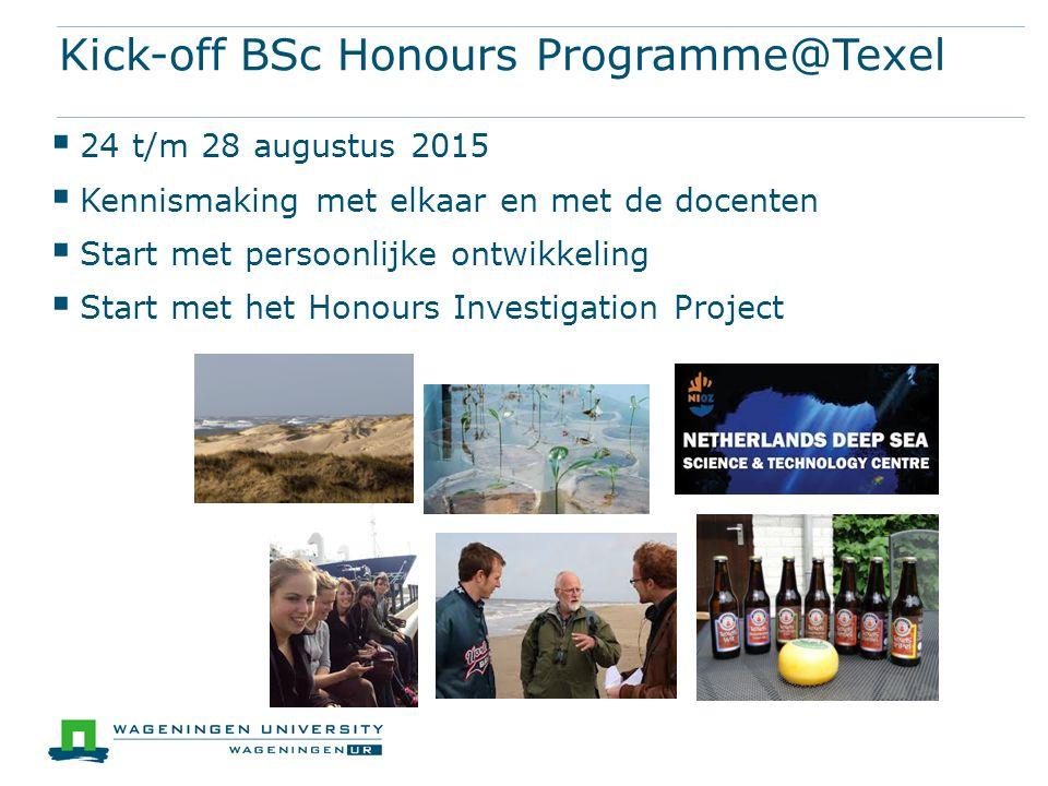 Kick-off BSc Honours Programme@Texel  24 t/m 28 augustus 2015  Kennismaking met elkaar en met de docenten  Start met persoonlijke ontwikkeling  Start met het Honours Investigation Project