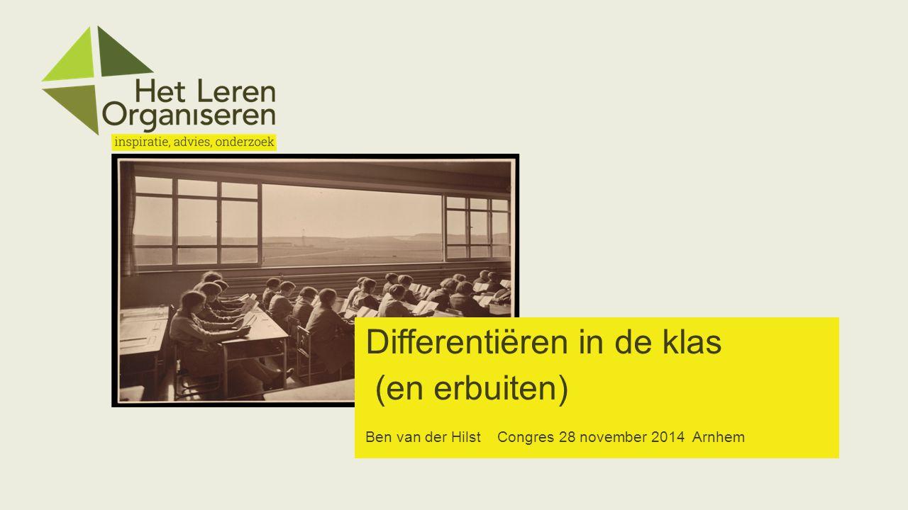 Differentiëren in de klas (en erbuiten) Ben van der Hilst Congres 28 november 2014 Arnhem