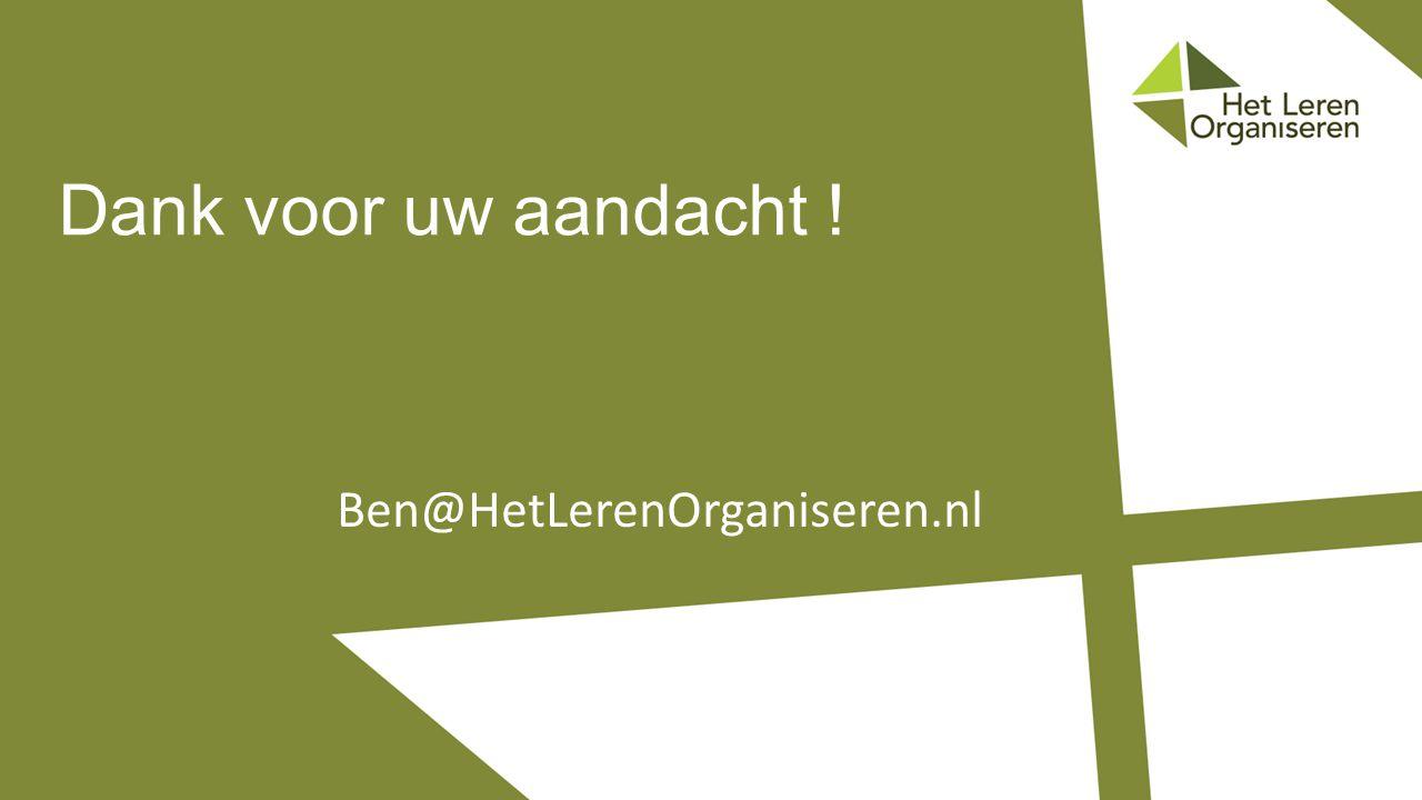 Dank voor uw aandacht ! Ben@HetLerenOrganiseren.nl