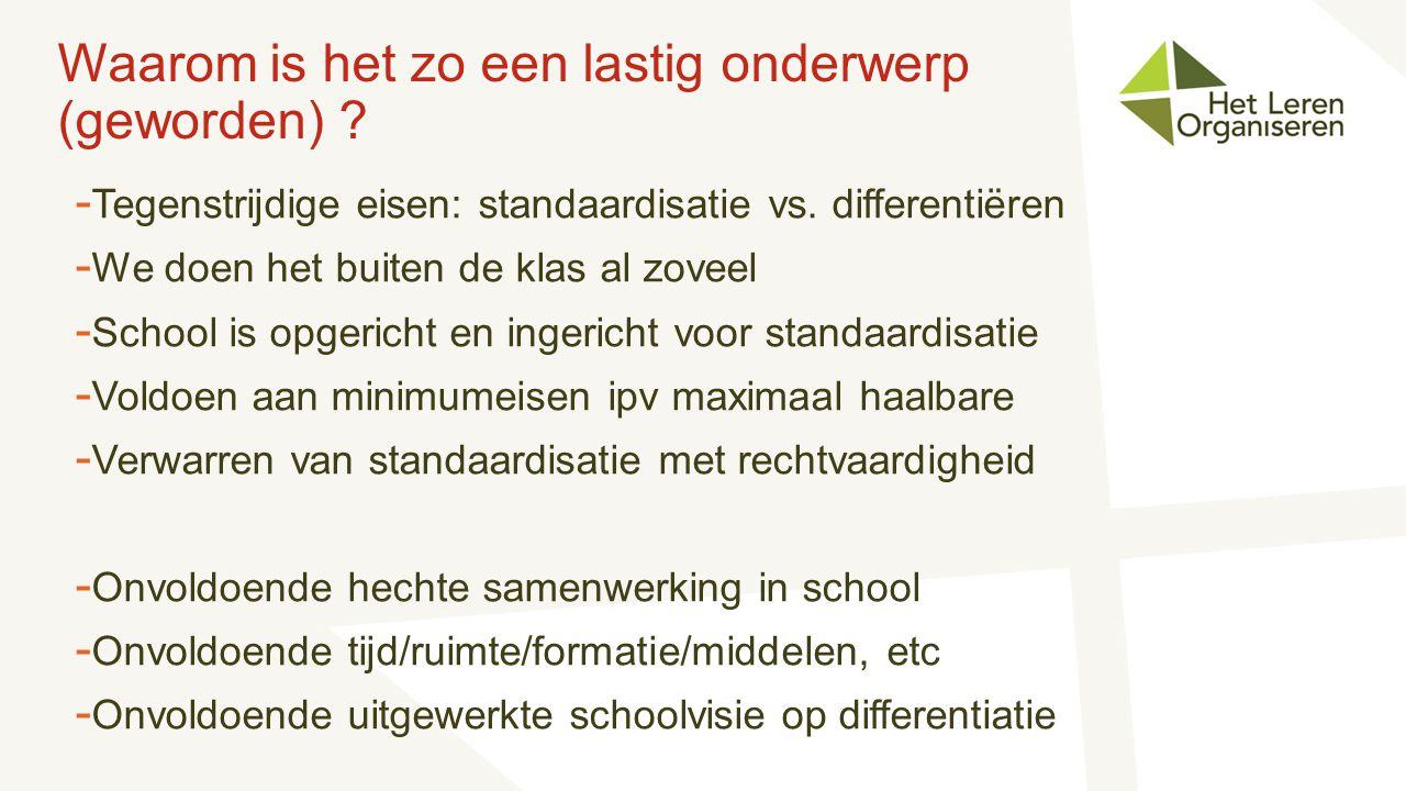 Waarom is het zo een lastig onderwerp (geworden) ? - Tegenstrijdige eisen: standaardisatie vs. differentiëren - We doen het buiten de klas al zoveel -