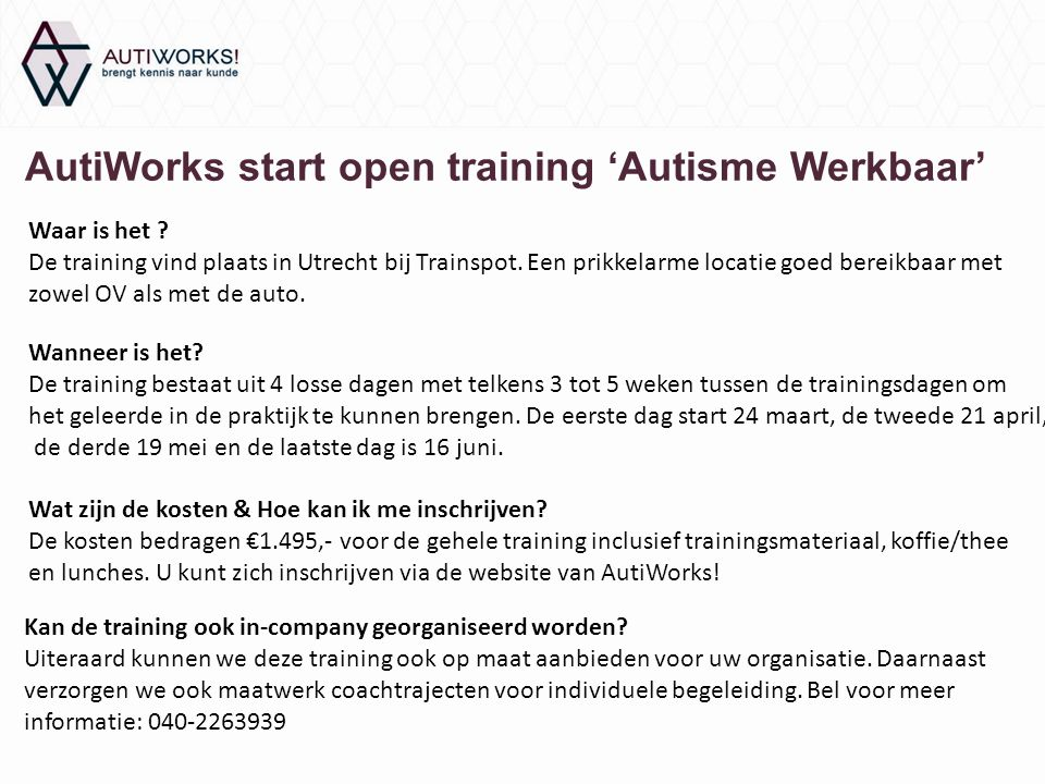 Open training 'Autisme Werkbaar' Dag 1: Informatieverwerking & Overprikkeling Dag 2: Werkbare Autisme communicatie Dag 3: Autisme op de werkvloer Dag 4: Autisme en ontwikkeling Een 4-daags programma om succesvol met autisme te werken
