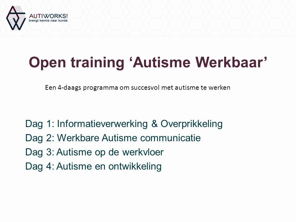 Open training 'Autisme Werkbaar' Dag 1: Informatieverwerking & Overprikkeling Dag 2: Werkbare Autisme communicatie Dag 3: Autisme op de werkvloer Dag