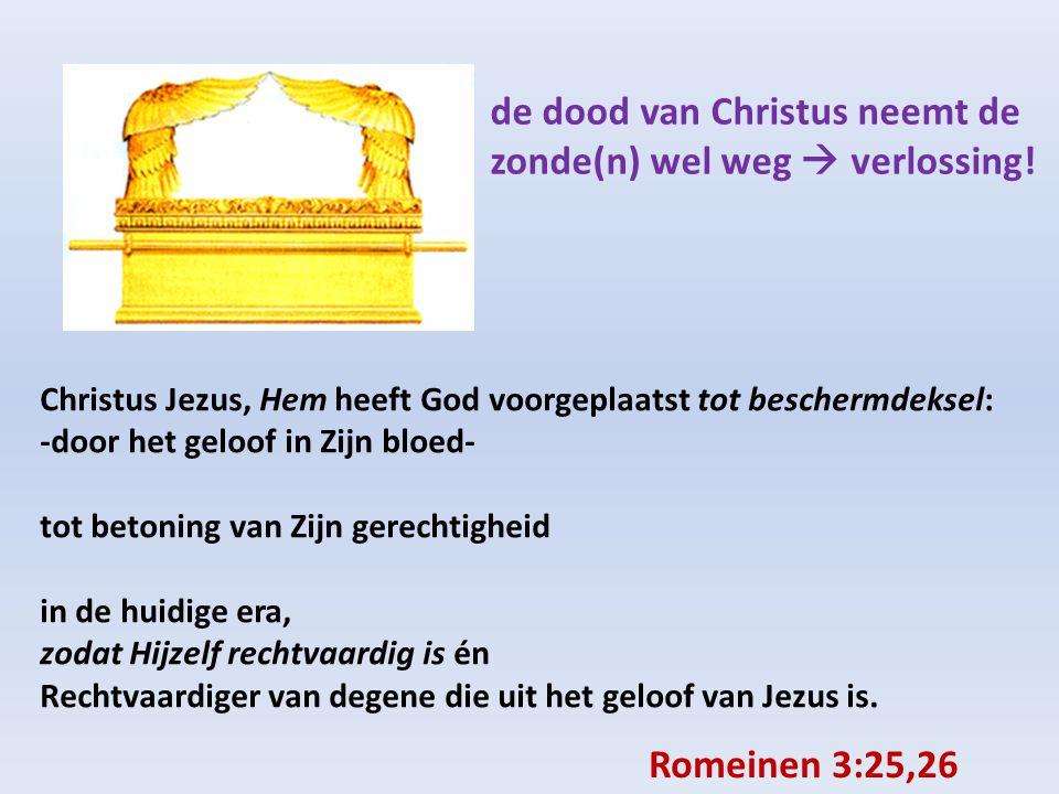 Christus Jezus, Hem heeft God voorgeplaatst tot beschermdeksel: -door het geloof in Zijn bloed- tot betoning van Zijn gerechtigheid in de huidige era, zodat Hijzelf rechtvaardig is én Rechtvaardiger van degene die uit het geloof van Jezus is.