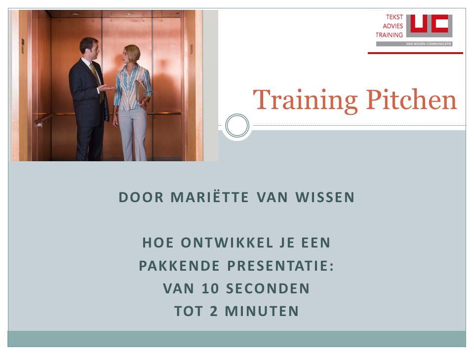 DOOR MARIËTTE VAN WISSEN HOE ONTWIKKEL JE EEN PAKKENDE PRESENTATIE: VAN 10 SECONDEN TOT 2 MINUTEN Training Pitchen