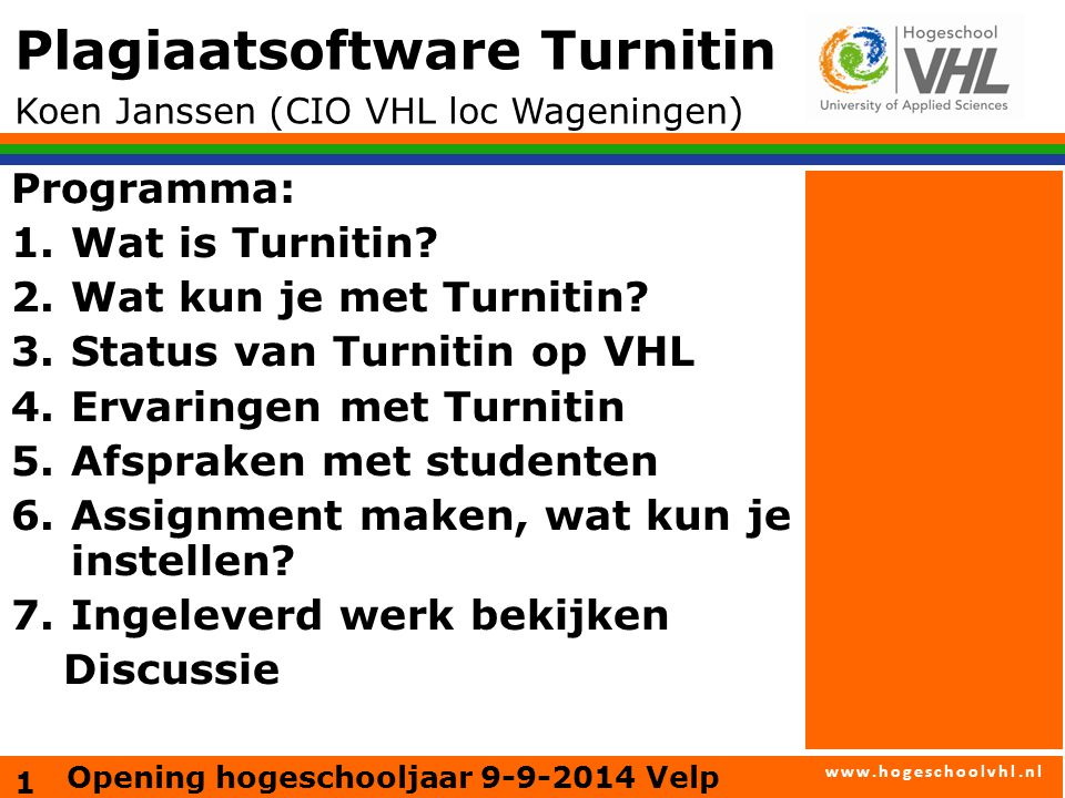 www.hogeschoolvhl.nl Opening hogeschooljaar 9-9-2014 Velp Plagiaatsoftware Turnitin Koen Janssen (CIO VHL loc Wageningen) 1 Programma: 1.Wat is Turnitin.