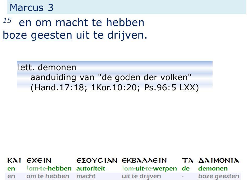 Marcus 3 15 en om macht te hebben boze geesten uit te drijven.