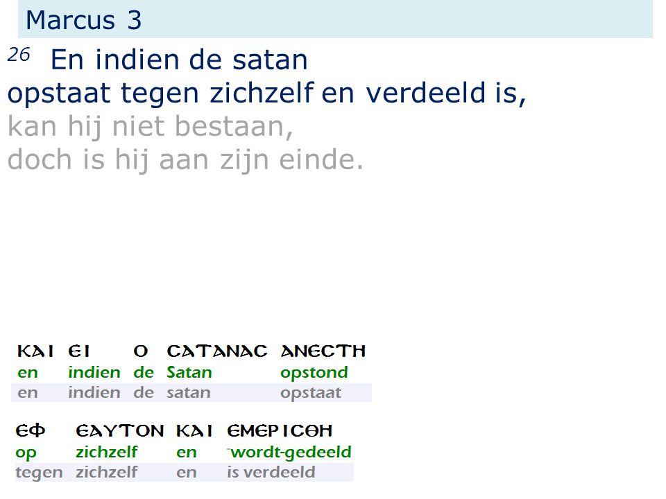 Marcus 3 26 En indien de satan opstaat tegen zichzelf en verdeeld is, kan hij niet bestaan, doch is hij aan zijn einde.