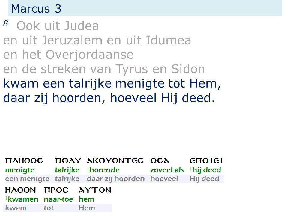 Marcus 3 8 Ook uit Judea en uit Jeruzalem en uit Idumea en het Overjordaanse en de streken van Tyrus en Sidon kwam een talrijke menigte tot Hem, daar zij hoorden, hoeveel Hij deed.