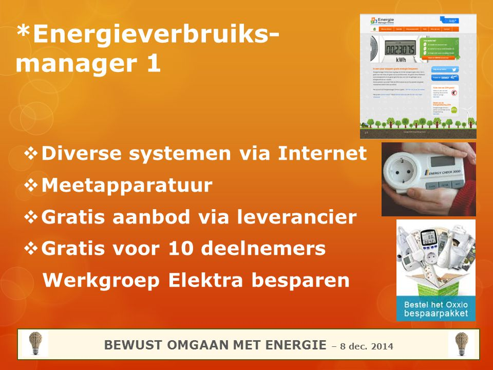 *Energieverbruiks- manager 1  Diverse systemen via Internet  Meetapparatuur  Gratis aanbod via leverancier  Gratis voor 10 deelnemers Werkgroep El