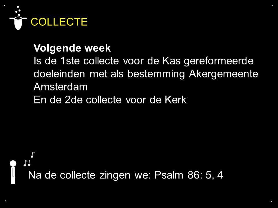.... COLLECTE Volgende week Is de 1ste collecte voor de Kas gereformeerde doeleinden met als bestemming Akergemeente Amsterdam En de 2de collecte voor