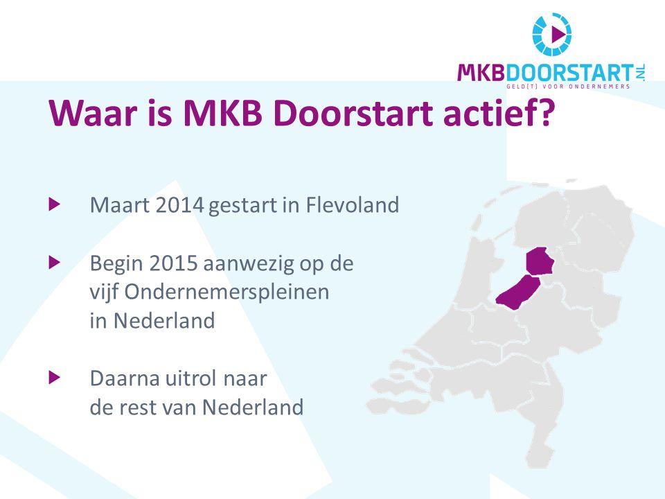 Maart 2014 gestart in Flevoland Begin 2015 aanwezig op de vijf Ondernemerspleinen in Nederland Daarna uitrol naar de rest van Nederland Waar is MKB Doorstart actief