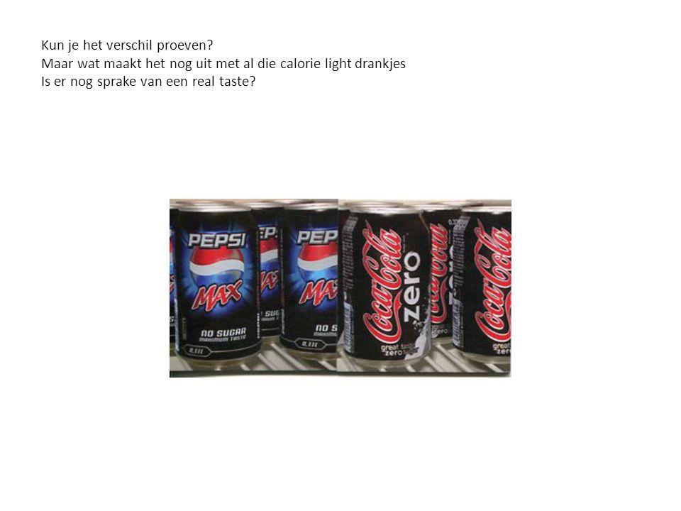 Kun je het verschil proeven? Maar wat maakt het nog uit met al die calorie light drankjes Is er nog sprake van een real taste?