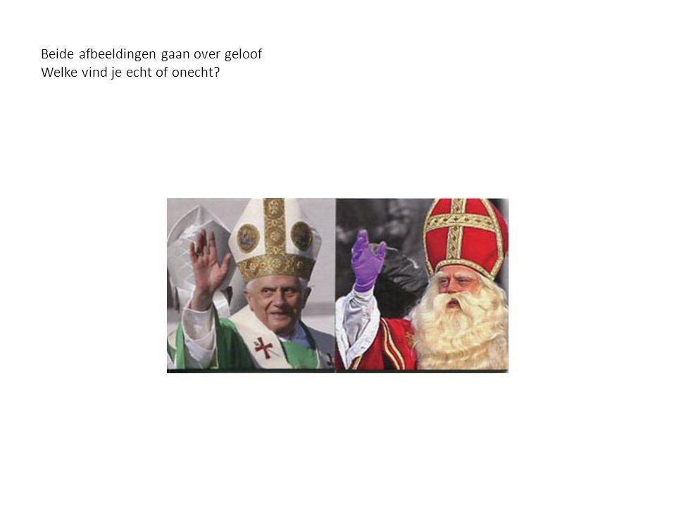 Beide afbeeldingen gaan over geloof Welke vind je echt of onecht?