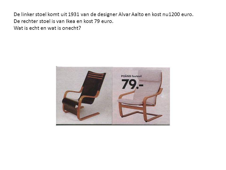 De linker stoel komt uit 1931 van de designer Alvar Aalto en kost nu1200 euro. De rechter stoel is van Ikea en kost 79 euro. Wat is echt en wat is one