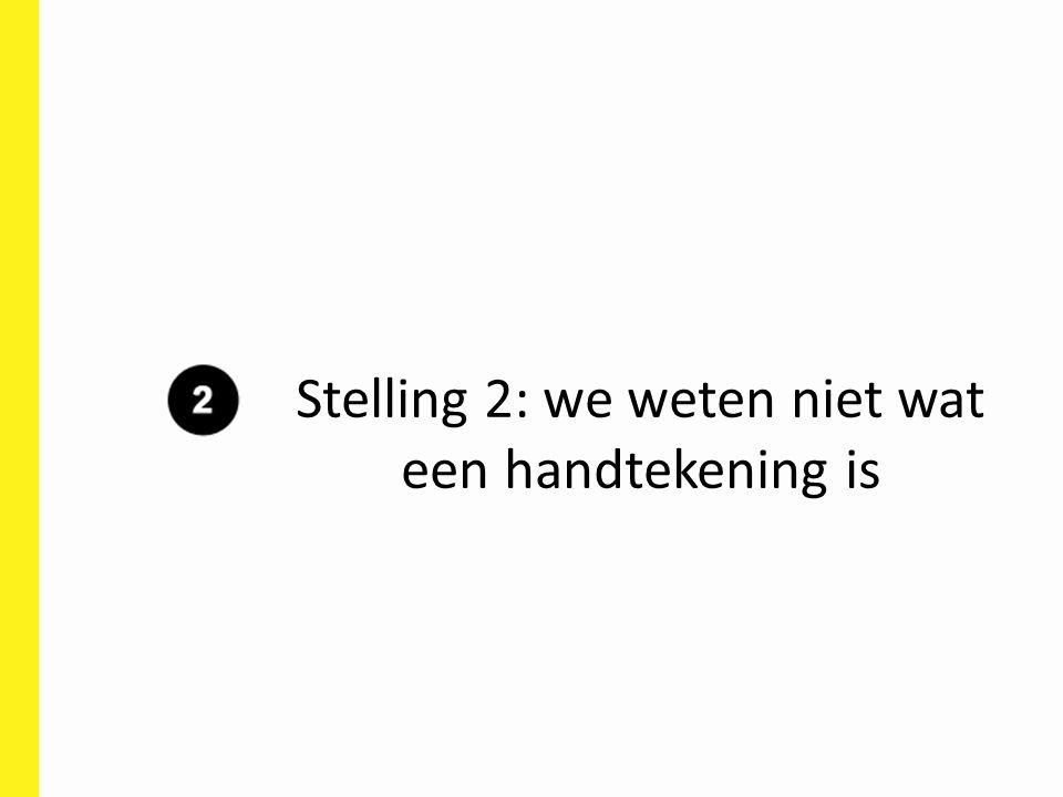 Stelling 2: we weten niet wat een handtekening is