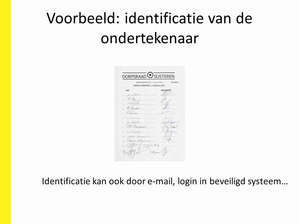 Voorbeeld: identificatie van de ondertekenaar Identificatie kan ook door e-mail, login in beveiligd systeem…
