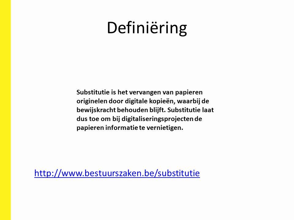 Definiëring http://www.bestuurszaken.be/substitutie Substitutie is het vervangen van papieren originelen door digitale kopieën, waarbij de bewijskracht behouden blijft.