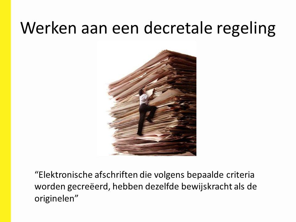 Werken aan een decretale regeling Elektronische afschriften die volgens bepaalde criteria worden gecreëerd, hebben dezelfde bewijskracht als de originelen