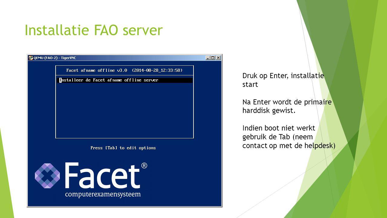 Installatie FAO server Druk op Enter, installatie start Na Enter wordt de primaire harddisk gewist. Indien boot niet werkt gebruik de Tab (neem contac