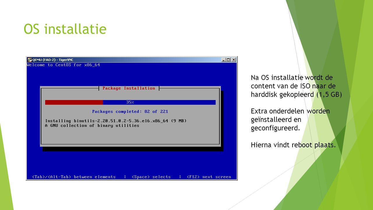 OS installatie Na OS installatie wordt de content van de ISO naar de harddisk gekopieerd (1,5 GB) Extra onderdelen worden geïnstalleerd en geconfigureerd.