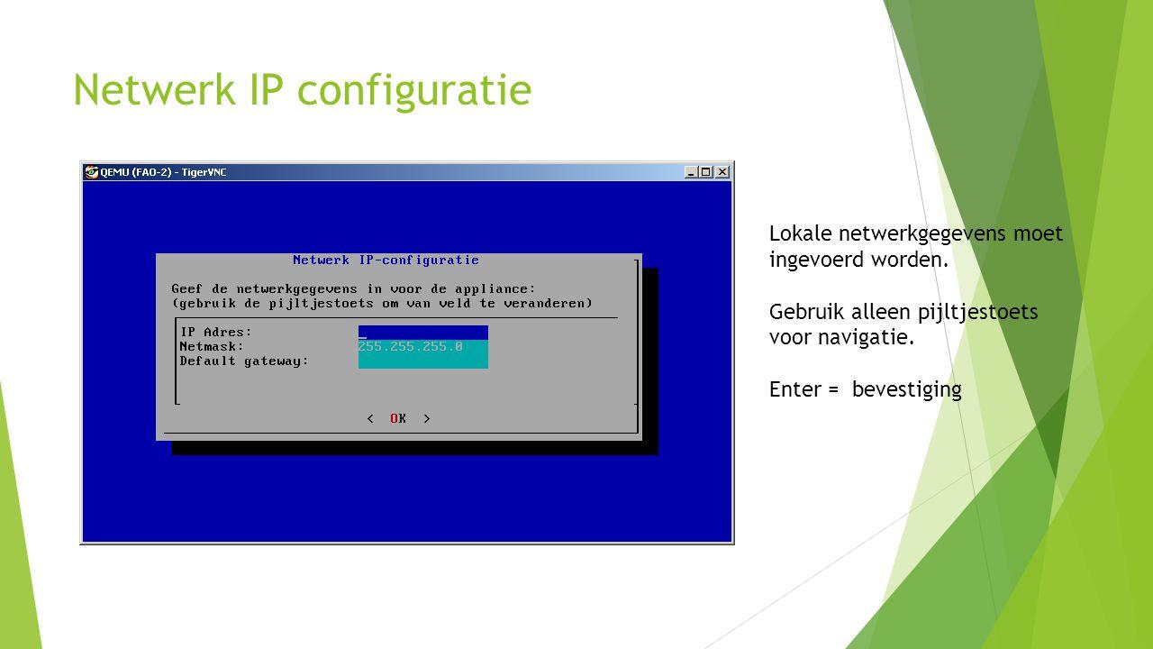 Netwerk IP configuratie Lokale netwerkgegevens moet ingevoerd worden. Gebruik alleen pijltjestoets voor navigatie. Enter = bevestiging