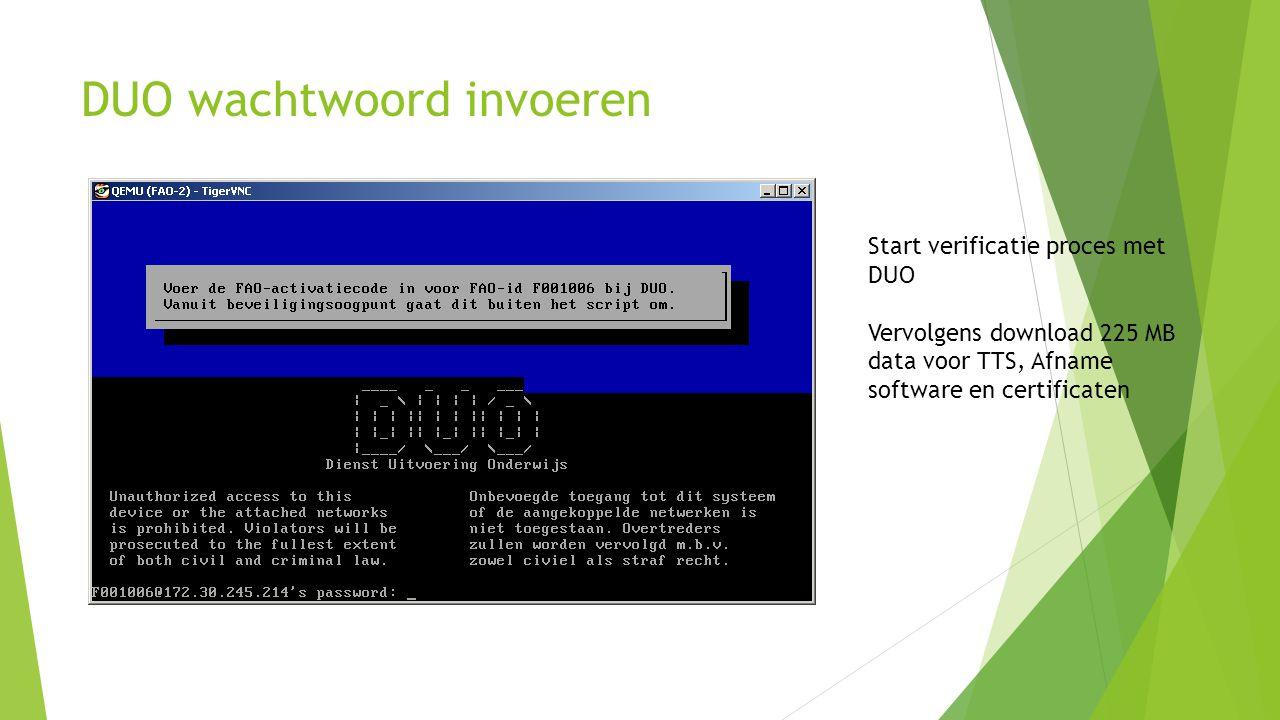 DUO wachtwoord invoeren Start verificatie proces met DUO Vervolgens download 225 MB data voor TTS, Afname software en certificaten
