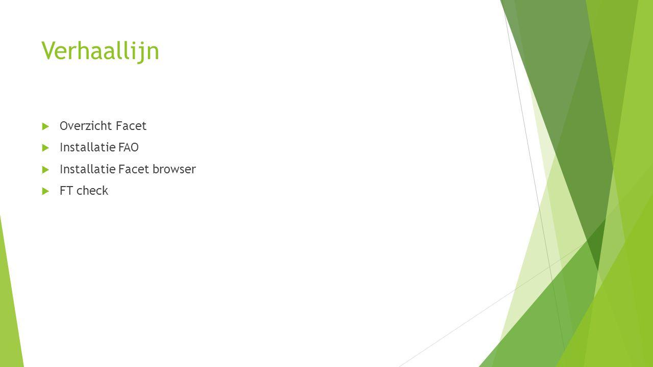 Verhaallijn  Overzicht Facet  Installatie FAO  Installatie Facet browser  FT check